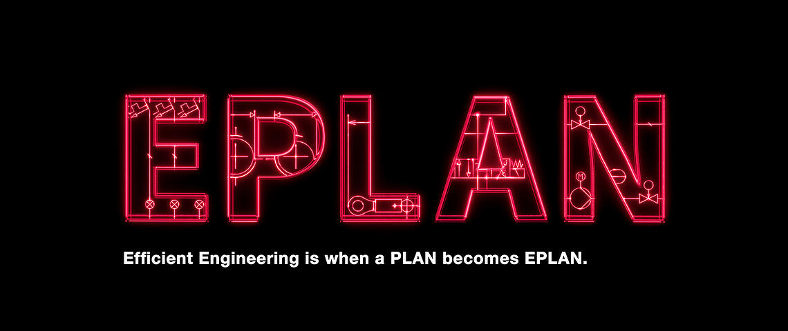 Efficient Engineering is when a PLAN becomes EPLAN.